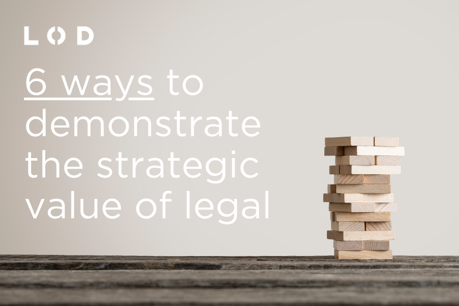 6 ways to demonstrate the strategic value of legal